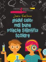 Ghidul celor mai bune proiecte stiintifice scolare