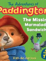 The Adventures of Paddington: The Missing Marmalade Sandwich: A lift-the-flap book